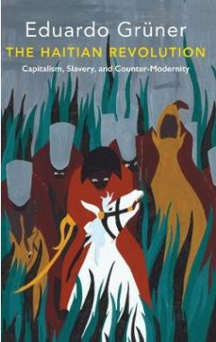 The Haitian Revolution: Capitalism, Slavery and Co unter-Modernity