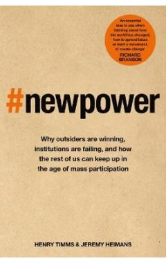 New Power: Why outsiders are winning, institutions are failing, and how the rest of us can keep up i