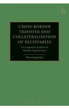 Cross-border Transfer and Collateralisation of Receivables: A Comparative Analysis of Multiple Legal