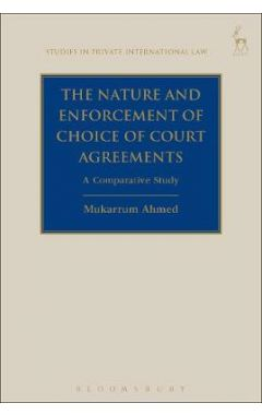 Nature and Enforcement of Choice of Court Agreementsa Comparative Study		S