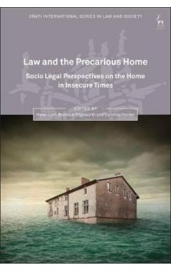 Law and the Precarious Home: Socio Legal Perspectives on the Home in Insecure Times