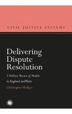 Delivering Dispute Resolutiona Holistic Review of Models in England and Wales