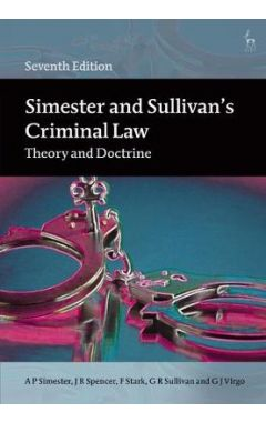 Simester and Sullivan's Criminal Lawtheory and Doctrine 7e