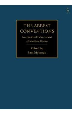 The Arrest Conventions: International Enforcement of Maritime Claims
