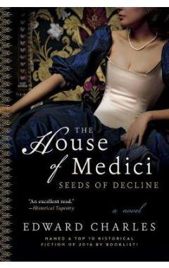 The House of Medici: Seeds of Decline: A Novel
