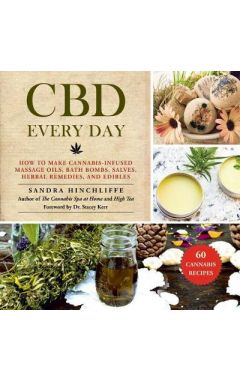 CBD Every Day: How to Make Cannabis-Infused Massage Oils, Bath Bombs, Salves, Herbal Remedies, and E
