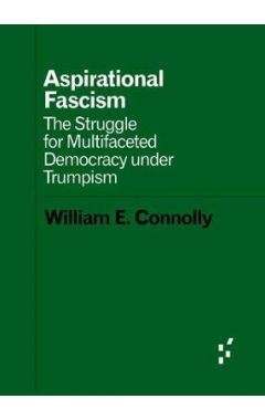 Aspirational Fascism: The Struggle for Multifaceted Democracy under Trumpism