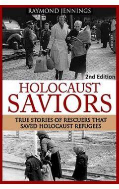 Holocaust Saviors: True Stories Of Rescuers That Saved Holocaust Refugees