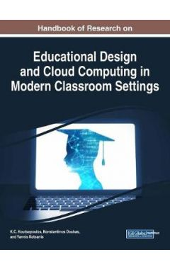 Handbook of Research on Educational Design and Cloud Computing in Modern Classroom Settings (Advance