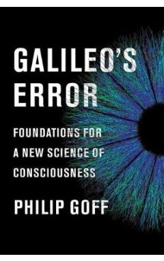 Galileo's Error: Foundations for a New Science of Consciousn