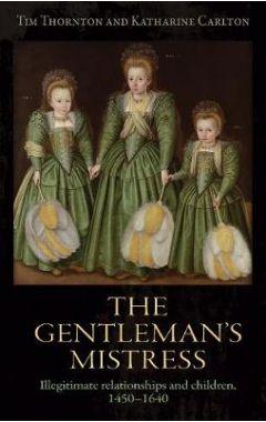 [pod] The Gentleman'S Mistress: Illegitimate Relationships and Children, 1450-1640