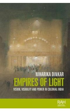 Empires of Light: Vision, Visibility and Power in Colonial India