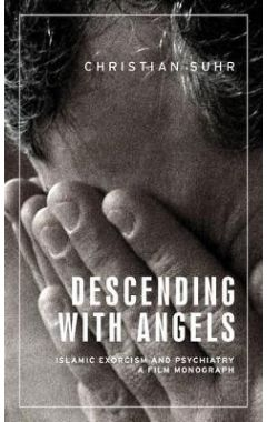 Descending with Angels: Islamic Exorcism and Psychiatry: a Film Monograph