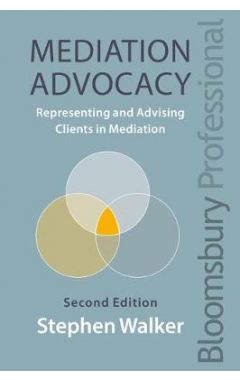 Mediation Advocacy: Representing and Advising Clients in Mediation