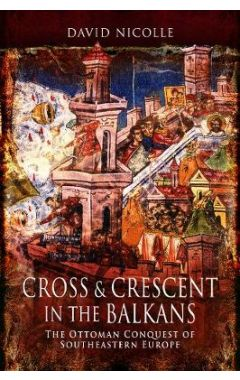 Cross & Crescent in the Balkans: The Ottoman Conquest of Southeastern Europe (14th - 15th Centuries)