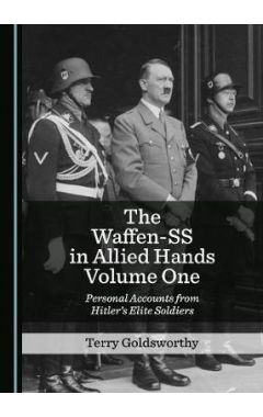 The Waffen-SS in Allied Hands Volume One: Personal Accounts from Hitler's Elite Soldiers