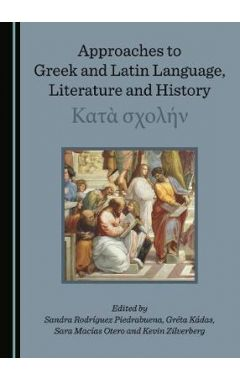 Approaches to Greek and Latin Language, Literature and History