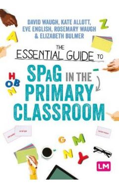 The Essential Guide to Spag in Primary Classroom