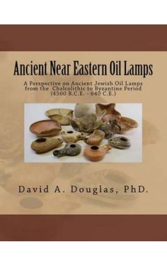 Ancient Near Eastern Oil Lamps: A Perspective on Ancient Jewish Oil Lamps from the Chalcolithic to B