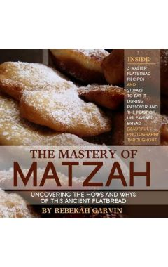The Mastery of Matzah: Uncovering the Hows and Whys of This Ancient Flatbread