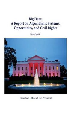 Big Data: A Report on Algorithmic Systems, Opportunity, and Civil Rights