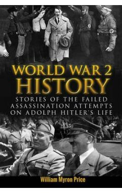 World War 2 History: Stories of the Failed Assassination Attempts on Adolph Hitler's Life