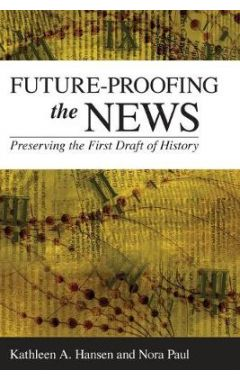 Future-Proofing the News: Preserving the First Draft of History