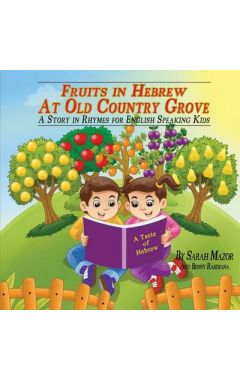 Fruits in Hebrew at Old Country Grove: A Story in Rhymes for English Speaking Kids