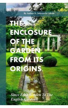 The Enclosure of the Garden from Its Origins.: Since Eden Garden to the Landscape Garden