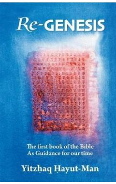 Re-Genesis: The First Book of the Bible as Guidance for Our Time