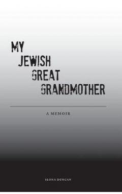My Jewish Great Grandmother: Memoir