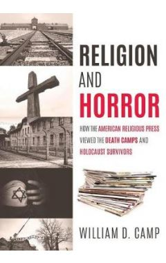 Religion and Horror: How the American Religious Press viewed the Death Camps and Holocaust survivors