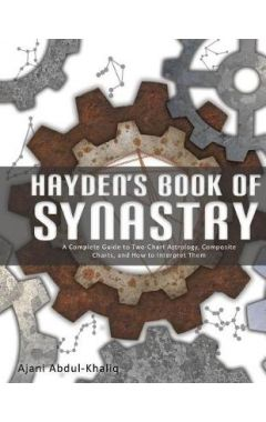 Hayden's Book of Synastry: A Complete Guide to Two-Chart Astrology, Composite Charts, and How to Int