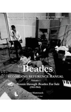 The Beatles Recording Reference Manual: Volume 1: My Bonnie Through Beatles for Sale (1961-1964)
