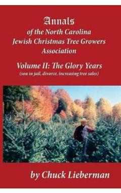 Annals of the North Carolina Jewish Christmas Tree Growers Association Volume II: The Glory Years (S