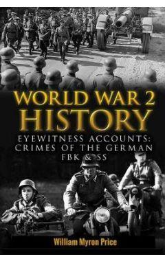 World War 2 History: Eyewitness Accounts: Crimes of the German Fbk & SS