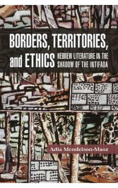 Borders, Territories, and Ethics: Hebrew Literature in the Shadow of the Intifada