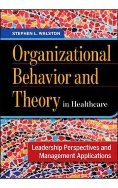 [used] Organizational Behavior and Theory in Healthcare