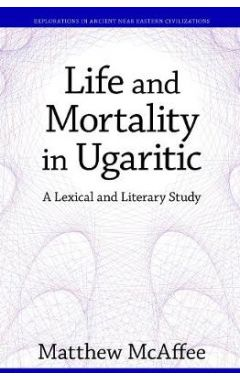 Life and Mortality in Ugaritic: A Lexical and Literary Study