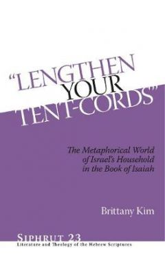 """""""Lengthen Your Tent-Cords"""": The Metaphorical World of Israel's Household in the Book of Isaiah"""