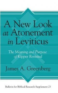 A New Look at Atonement in Leviticus: The Meaning and Purpose of Kipper Revisited