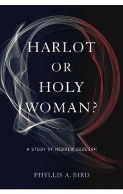 Harlot or Holy Woman?: A Study of Hebrew Qedešah