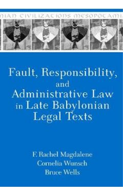 Fault, Responsibility, and Administrative Law in Late Babylonian Legal Texts
