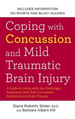 Coping with Concussion and Mild Traumatic Brain Injury: A Guide to Living with...