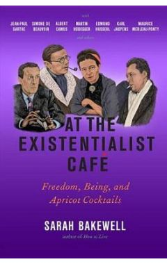 At the Existentialist Caf: Freedom, Being, and Apricot Cocktails with Jean-Paul Sartre, Simone de Be