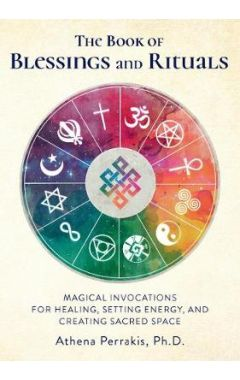 The Book of Blessings and Rituals: Magical Invocations for Healing, Setting Energy, and Creating Sac