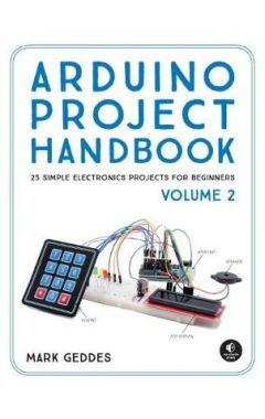 Arduino Project Handbook, Volume 2: 25 More Practical Projects to Get You Started