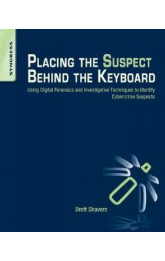 Placing the Suspect Behind the Keyboard: Using Digital Forensics and Investigative Techniques to Ide