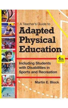 A Teacher's Guide to Adapted Physical Education: Including Students With Disabilities in Sports and