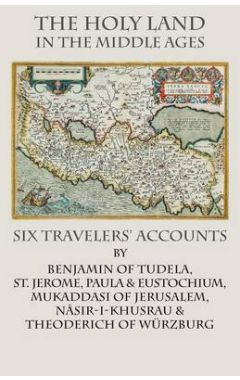 The Holy Land in the Middle Ages: Six Travelers' Accounts
